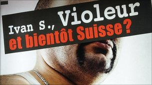 Detail of poster put out by Swiss People's Party. It reads: Ivan S, rapist and soon to be Swiss?