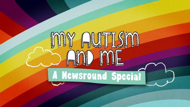 My Autism and Me - a Newsround Special - CBBC Newsround
