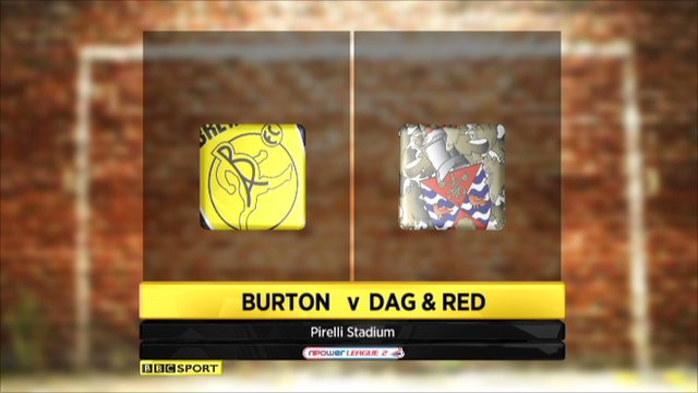 Burton Albion 1-1 Dag and Red