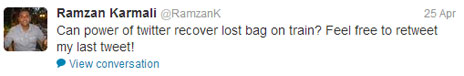 """Can power of twitter recover lost bag on train? Feel free to retweet my last tweet!"""