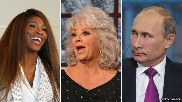 Serena Williams, Paula Deen and Vladimir Putin