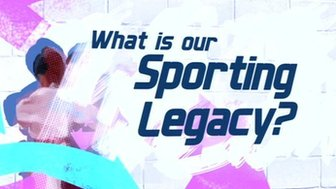 What is our sporting legacy?