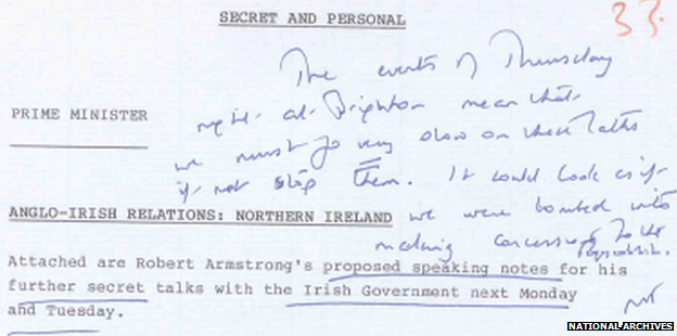 "Margaret Thatcher wrote on a background briefing for a summit Irish leader Garret Fitzgerald in 1984: ""The events of Thursday night at Brighton mean that we must go very slow on these talks if not stop them. It would look as if we were bombed into making concessions to the Republic."""