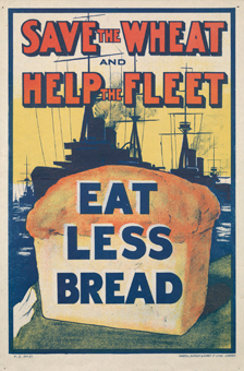 Poster with the slogan 'Save the Wheat and Help the Fleet' 'Eat Less Bread'