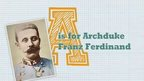 A is for Archduke Franz Ferdinand