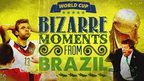 VIDEO: Bizarre moments of the World Cup