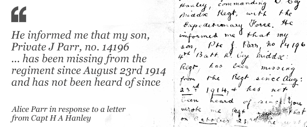 "Letter from Alice Parr: ""He informed me that my son, Private J Parr, no. 14196 4th Battalion Royal Middlesex Regt, has been missing from the regiment since August 23rd 1914 and has not been heard of since."""