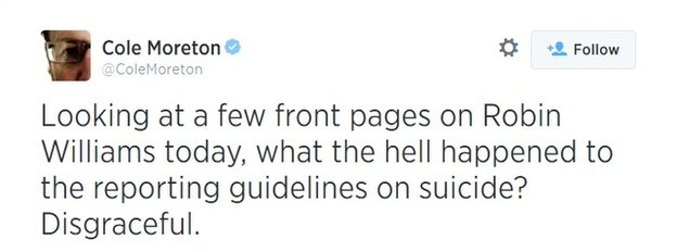 "Twitter screengrab showing tweet by @ColeMoreton saying: ""Looking at a few front pages on Robin Williams today, what the hell happened to the reporting guidelines on suicide? Disgraceful."""