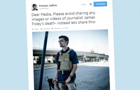 "A tweet reading ""Dear Media, Please avoid sharing any images or videos of journalist James Foley's death- instead lets share this"""