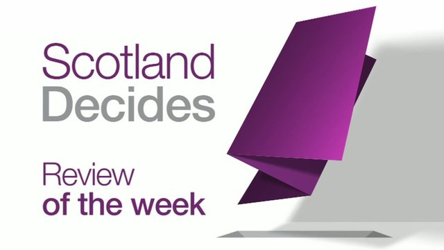 Scotland Decides - Review of the week