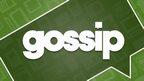 Tuesday's gossip column