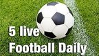 5 live Football Daily