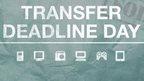 Transfer deadline day graphic