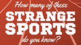 How many of these strange sports do you know?