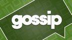 Mondays gossip column