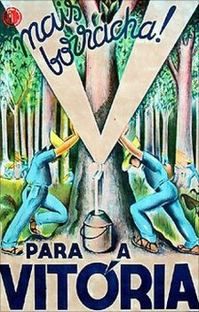 """""""More rubber for victory"""" reads a poster. Photo courtesy Jean Pierre Chabloz Collection, Federal university of Ceara"""