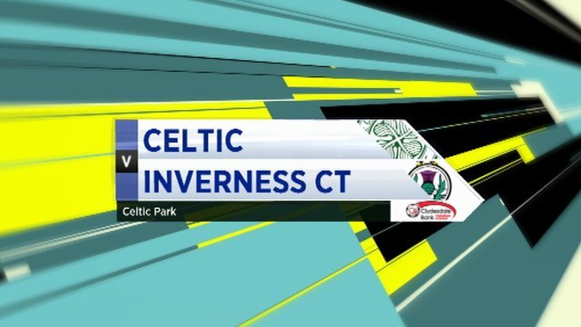 Highlights - Celtic 0-1 Inverness CT