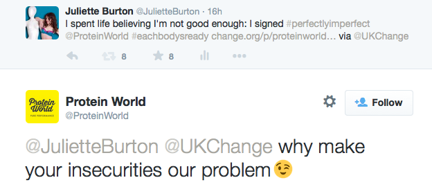 "Twitter screenshot. Juliette Burton says: ""I spent life believing I'm not good enough: I signed #perfectlyimperfect"" next her petition link. Protein World responds: ""Why make your insecurities our problem (winky face)"""